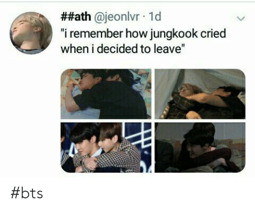 "Jungkook:  ##ath @jeonlvr 1d  ""i remember how jungkook cried  when i decided to leave"" #bts"