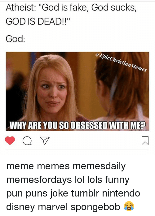 "Joke Tumblr: Atheist: ""God is fake, God sucks,  GOD IS DEAD!  God:  a Epic Christian/Memes  WHY ARE YOU SOOBSESSED WITH MEP meme memes memesdaily memesfordays lol lols funny pun puns joke tumblr nintendo disney marvel spongebob 😂"