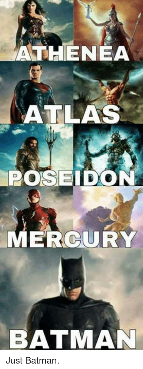 Batman, Memes, and Mercury: ATHENEA  ATLAS  POSEIDON  MERCURY  BATMAN Just Batman.