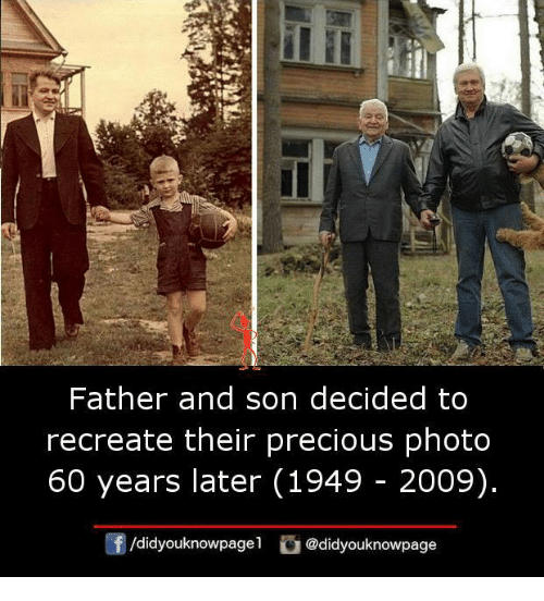 Memes, Precious, and 🤖: ather and son decided to  recreate their precious photo  60 years later (1949 - 2009)  /didyouknowpagel