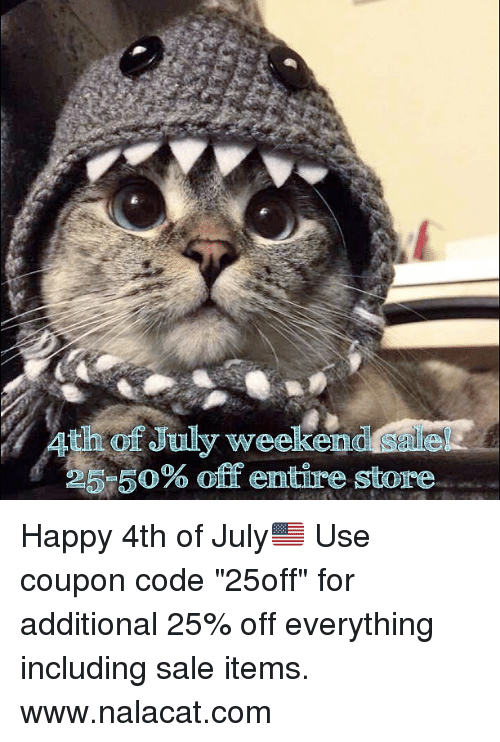 """Off: Athof July weekend sale!  25-50% off entire store  5: Happy 4th of July🇺🇸 Use coupon code """"25off"""" for additional 25% off everything including sale items. www.nalacat.com"""
