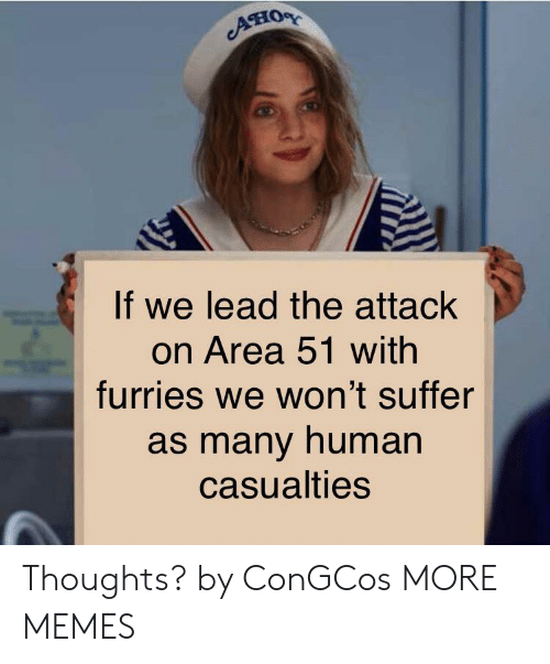 furries: ATHOR  If we lead the attack  on Area 51 with  furries we won't suffer  as many human  casualties Thoughts? by ConGCos MORE MEMES