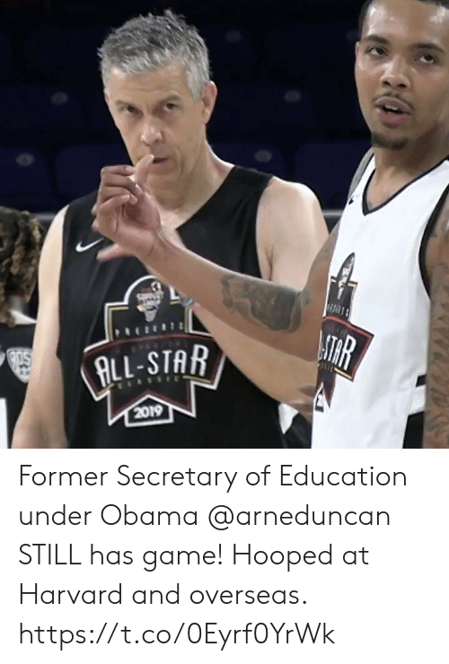 Obama: ATHR  ALL-STAR  2019 Former Secretary of Education under Obama @arneduncan STILL has game! Hooped at Harvard and overseas. https://t.co/0Eyrf0YrWk