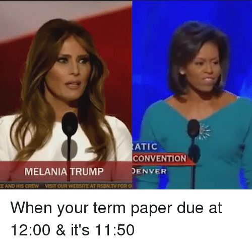 Funny, Melania Trump, and Denver: ATIC  CONVENTION  MELANIA TRUMP DENVER  E AND HIS CREW VISIT OUR WEBSITE AT RSBN.TV FOR ON When your term paper due at 12:00 & it's 11:50