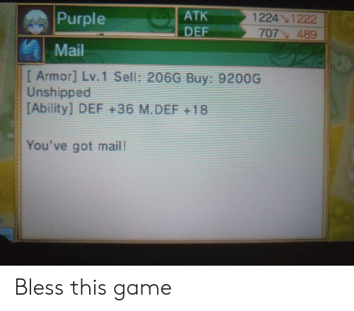 You've Got Mail: ATK  1224 1222  Purple  DEF  707y 489  Mail  Armor Lv. 1 Sell: 206G Buy: 920OG  Unshipped  [Ability] DEF +36 M.DEF +18  You've got mail! Bless this game