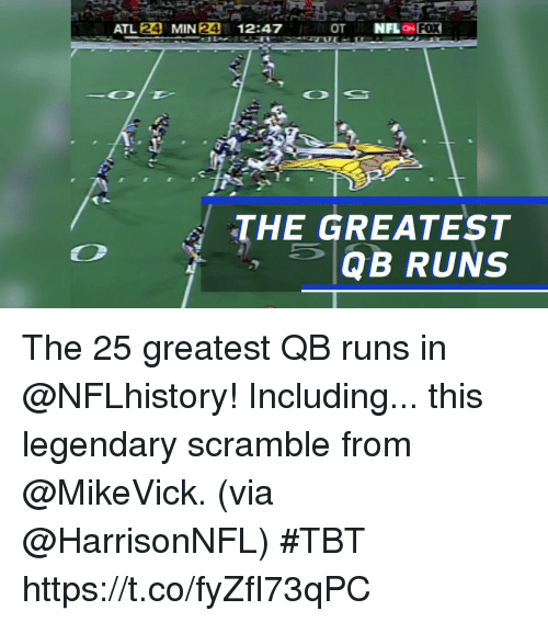 Memes, Tbt, and 🤖: ATL 24 MIN 2412:47  THE GREATEST  QB RUNS The 25 greatest QB runs in @NFLhistory!  Including... this legendary scramble from @MikeVick. (via @HarrisonNFL) #TBT https://t.co/fyZfI73qPC