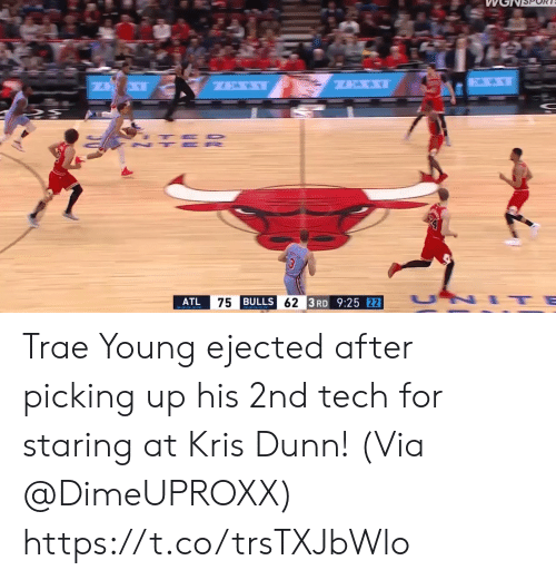 Kris: ATL  BULLS  3RD 9:25 Trae Young ejected after picking up his 2nd tech for staring at Kris Dunn!   (Via @DimeUPROXX)  https://t.co/trsTXJbWlo
