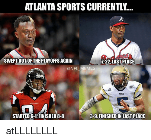 Meme, Memes, and Nfl: ATLANTA SPORTS CURRENTL....  SWEPT OUT OF THE PLAYOFFS AGAIN  7-22, LAST PLACE  @NFL MEMES  TECH  STARTED 6-1, FINISHED 8-8  3-9, FINISHED IN LAST PLACE atLLLLLLLL