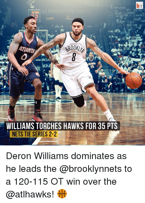 deron williams: ATLANTA  WILLIAMS TORCHES HAWKS FOR 35 PTS  NETS TIE SERIES 2-2 Deron Williams dominates as he leads the @brooklynnets to a 120-115 OT win over the @atlhawks! 🏀