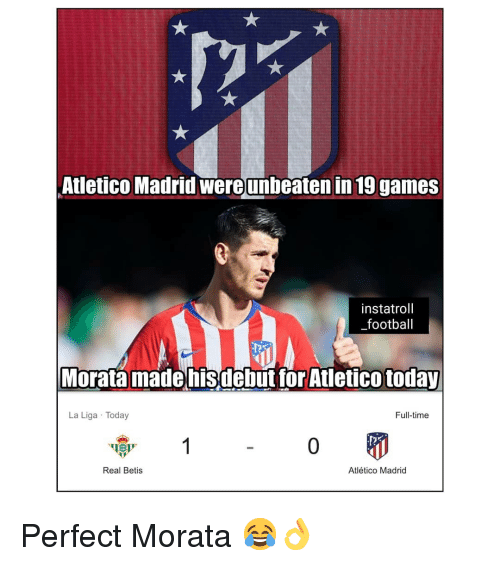 Atletico: Atletico Madrid wereunbeaten in 19 games  instatroll  _football  Morata madehisdebut tor Atletico today  La Liga Today  Full-time  Real Betis  Atlético Madrid Perfect Morata 😂👌