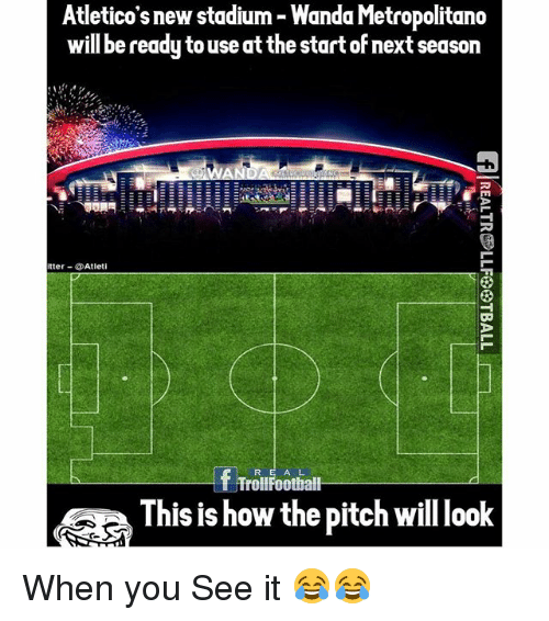 Football, Memes, and When You See It: Atletico's new stadium Wanda Metropolitano  will be ready to use at the start ofnext season  tter  Atle  f Trol Football  This is how the pitch will look When you See it 😂😂