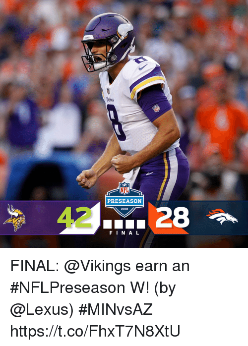 Lexus, Memes, and Nfl: atnes  NFL  PRESEASON  2018  FINAL FINAL: @Vikings earn an #NFLPreseason W! (by @Lexus) #MINvsAZ https://t.co/FhxT7N8XtU