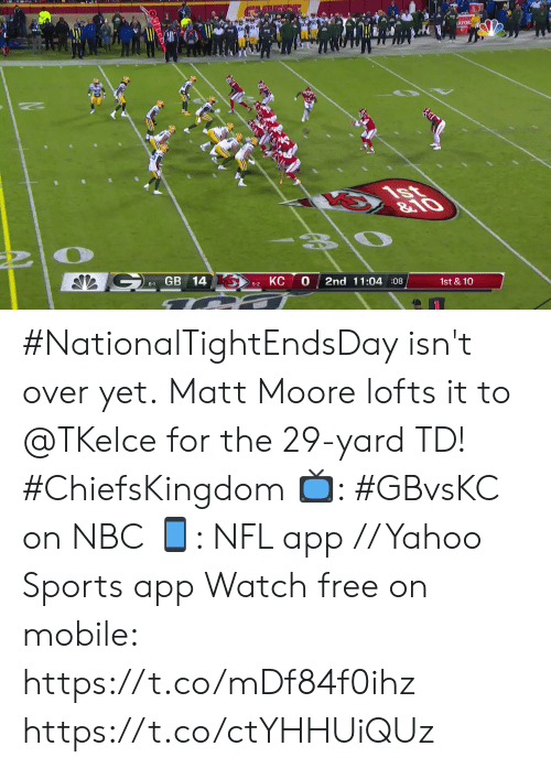 Moore: ATOR  1st  &10  GB 14  0  КС  2nd 11:04 :08  1st &10  6-1  5-2 #NationalTightEndsDay isn't over yet.  Matt Moore lofts it to @TKelce for the 29-yard TD! #ChiefsKingdom  📺: #GBvsKC on NBC 📱: NFL app // Yahoo Sports app Watch free on mobile: https://t.co/mDf84f0ihz https://t.co/ctYHHUiQUz
