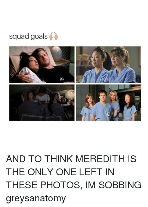 Squad Goal: ATTA  Squad goals AND TO THINK MEREDITH IS THE ONLY ONE LEFT IN THESE PHOTOS, IM SOBBING greysanatomy