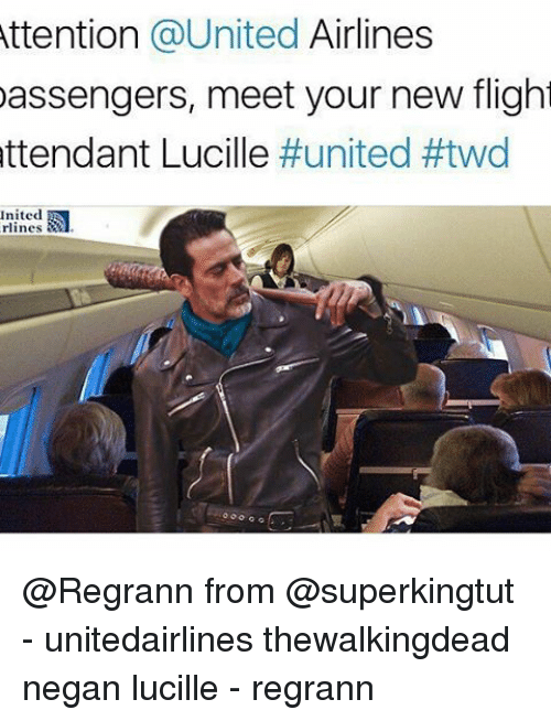 Memes, Flight, and United: Attention  a United Airlines  assengers, meet your new flight  attendant Lucille  #united #twd  nited  rlines @Regrann from @superkingtut - unitedairlines thewalkingdead negan lucille - regrann