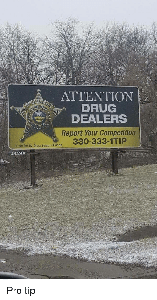 Pro Tip: ATTENTION  DRUG  DEALERS  Report Your Competition  RE  Paid for by Drug Seizure Funds  LAMAR Pro tip
