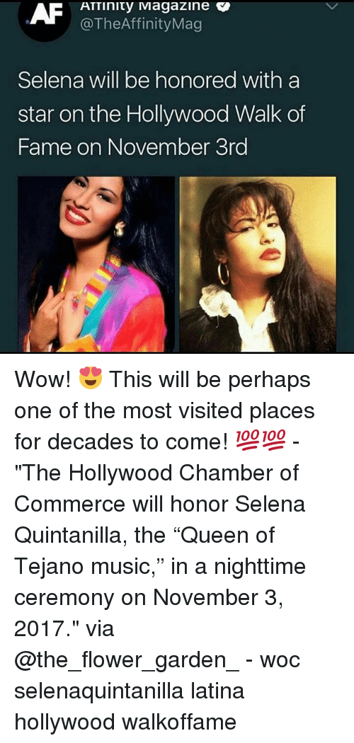 "Memes, Music, and Wow: ATTinity Magazine c  @TheAffinityMag  Selena will be honored with a  star on the Hollywood Walk of  Fame on November 3rd Wow! 😍 This will be perhaps one of the most visited places for decades to come! 💯💯 - ""The Hollywood Chamber of Commerce will honor Selena Quintanilla, the ""Queen of Tejano music,"" in a nighttime ceremony on November 3, 2017."" via @the_flower_garden_ - woc selenaquintanilla latina hollywood walkoffame"