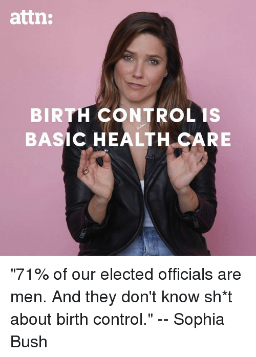 """sophia bush: attn:  BIRTH CONTROL IS  BASIC HEALTH CARE """"71% of our elected officials are men. And they don't know sh*t about birth control."""" -- Sophia Bush"""