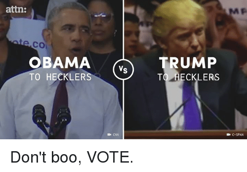 Boo, Memes, and Obama: attn:  CO  OBAMA  RUMP  Vs  TO HECKLERS  TO HECKLERS  Be CNN  C-SPAN Don't boo, VOTE.