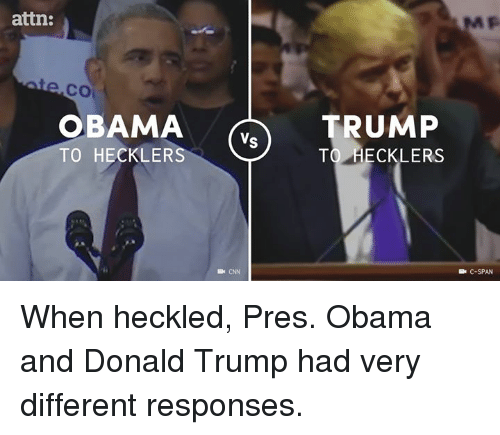 Donald Trump, Memes, and Obama: attn:  CO  OBAMA  RUMP  Vs  TO HECKLERS  TO HECKLERS  Be CNN  C-SPAN When heckled, Pres. Obama and Donald Trump had very different responses.