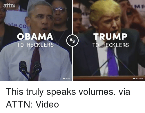 Dank, 🤖, and C-Span: attn:  CO  OBAMA  RUMP  Vs  TO HECKLERS  TO HECKLERS  Be CNN  C-SPAN This truly speaks volumes.  via ATTN: Video