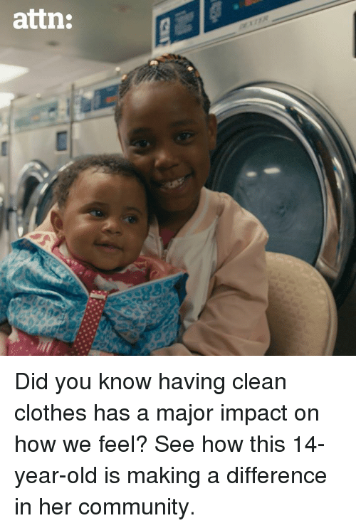 Clothes, Community, and Memes: attn: Did you know having clean clothes has a major impact on how we feel? See how this 14-year-old is making a difference in her community.