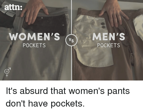 Memes, Absurd, and Absurdism: attn:  WOMEN'S Vs  MEN'S  POCKETS  POCKETS It's absurd that women's pants don't have pockets.