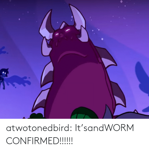 worm: atwotonedbird:  It'sandWORM CONFIRMED!!!!!!