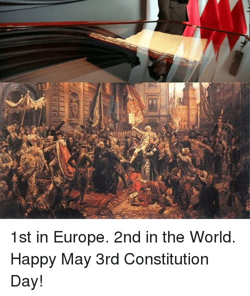 constitution day: au- 1st in Europe. 2nd in the World. Happy May 3rd Constitution Day!