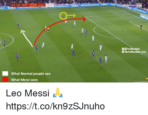 Memes, Messi, and 🤖: AU  27:16 BAR 20 CEL  (3-1)  oS  me Appliances  HD  ces beko Eiectroo  OO Trollfootball  S TheTrollfootball Insta  What Normal people see  What Messi sees Leo Messi 🙏 https://t.co/kn9zSJnuho