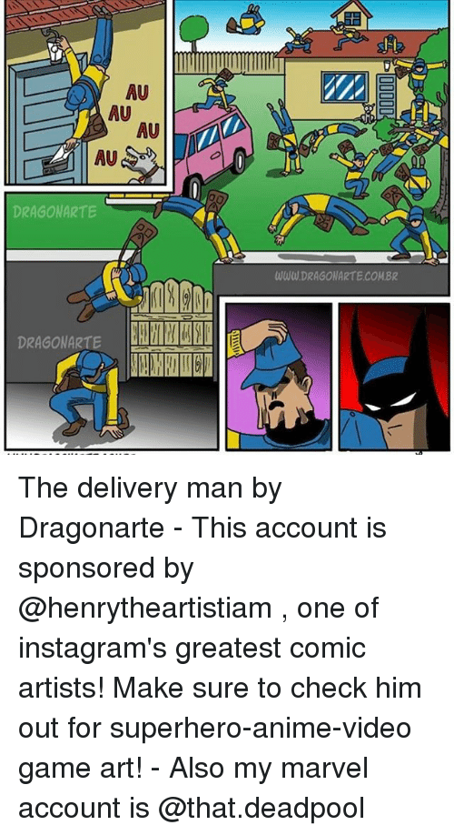 Anime, Memes, and Superhero: AU  AU  AU  AU  DRAGONARTE  DRAGONARTE  WWWDRAGONARTECOMBR The delivery man by Dragonarte - This account is sponsored by @henrytheartistiam , one of instagram's greatest comic artists! Make sure to check him out for superhero-anime-video game art! - Also my marvel account is @that.deadpool