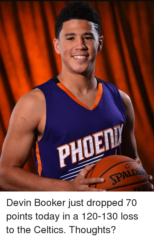 Celtics: AU3OHd Devin Booker just dropped 70 points today in a 120-130 loss to the Celtics. Thoughts?