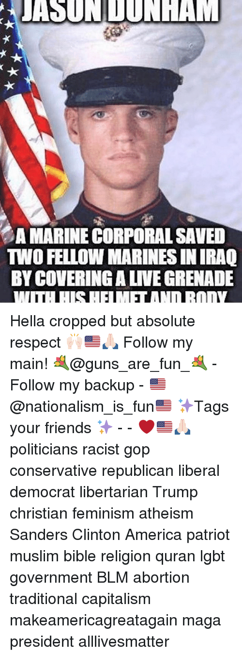 All Lives Matter, America, and Feminism: AUASUNDUNHAM  eAMARINECORPORALSAVED  TWO FELLOW MARINESINIRAQ  BY COVERING ALIVEGRENADE Hella cropped but absolute respect 🙌🏻🇺🇸🙏🏻 Follow my main! 💐@guns_are_fun_💐 - Follow my backup - 🇺🇸@nationalism_is_fun🇺🇸 ✨Tags your friends ✨ - - ❤️🇺🇸🙏🏻 politicians racist gop conservative republican liberal democrat libertarian Trump christian feminism atheism Sanders Clinton America patriot muslim bible religion quran lgbt government BLM abortion traditional capitalism makeamericagreatagain maga president alllivesmatter