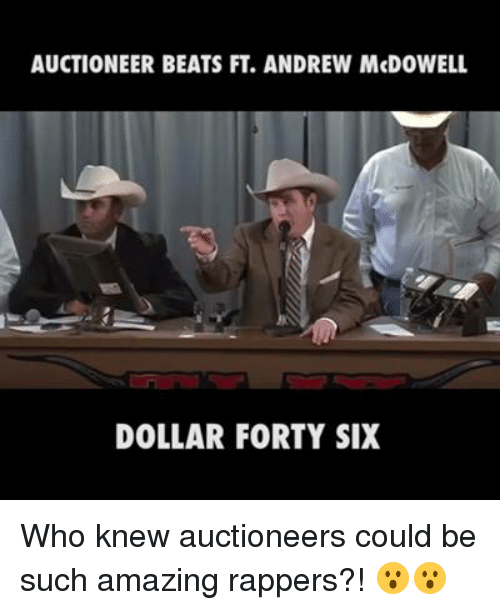 Dank, Amaz, and Beats: AUCTIONEER BEATS FT. ANDREW McDOWELL  DOLLAR FORTY SIX Who knew auctioneers could be such amazing rappers?! 😮😮