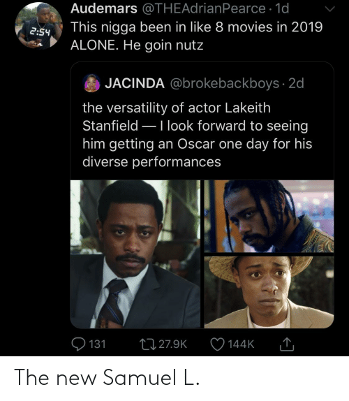 Forward: Audemars @THEAdrianPearce · 1d  This nigga been in like 8 movies in 2019  ALONE. He goin nutz  2:54  JACINDA @brokebackboys · 2d  the versatility of actor Lakeith  Stanfield –Ilook forward to seeing  him getting an Oscar one day for his  diverse performances  Q 131  27 27.9K  144K  SSDEDT The new Samuel L.