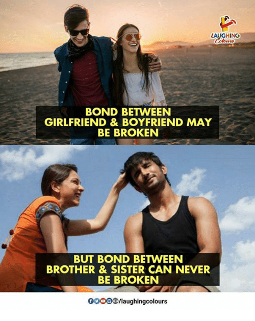 Girlfriend, Boyfriend, and Never: AUGHING  BOND BETWEEN  GIRLFRIEND& BOYFRIEND MAY  BE BROKEN  BUT BOND BETWEEN  BROTHER & SISTER CAN NEVER  BE BROKEN  0oo0@/laughingcolours