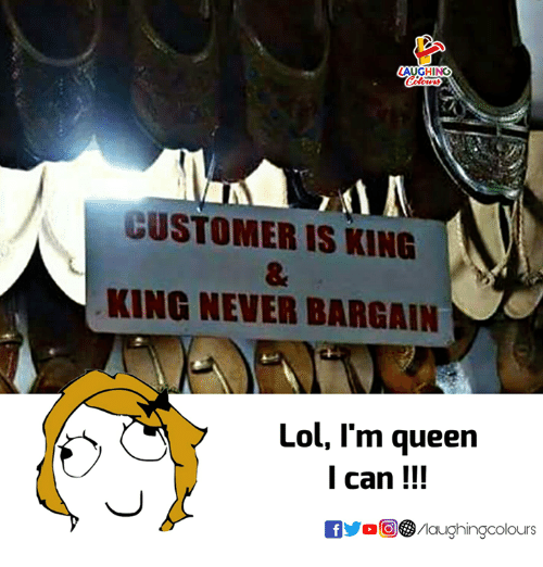 Lol, Queen, and Never: AUGHING  CUSTOMER IS KING  KING NEVER BARGAIN  Lol, I'm queen  I can!!!  yoO③/aughingcolours