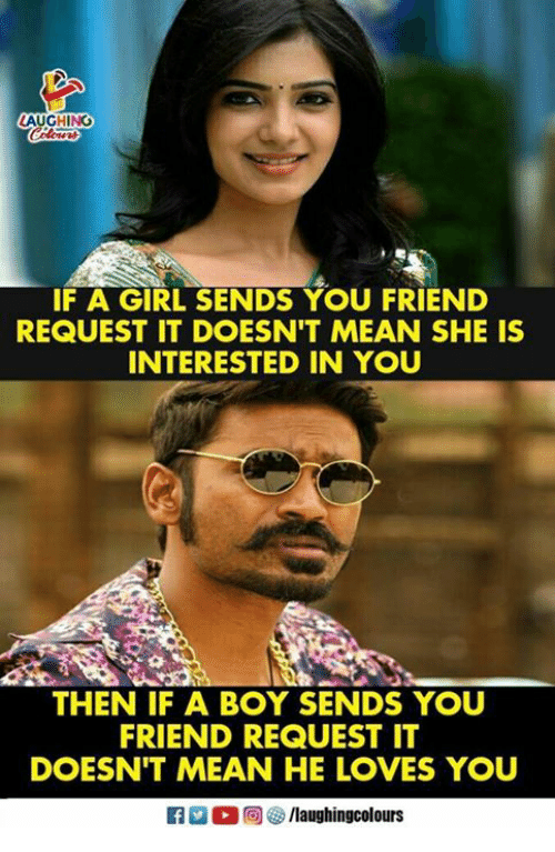 Girl, Mean, and Indianpeoplefacebook: AUGHING  IF A GIRL SENDS YOU FRIEND  REQUEST IT DOESN'T MEAN SHE IS  INTERESTED IN YOU  THEN IF A BOY SENDS YOU  FRIEND REQUEST IT  DOESN'T MEAN HE LOVES YOU