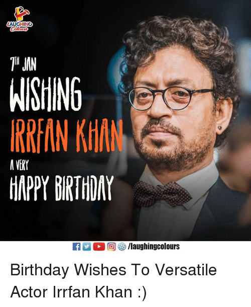 """Birthday, Happy Birthday, and Happy: AUGHING  """" JIN  WISHINGe  IRR IN KHAN  HAPPY BIRTHDAY  A VERY Birthday Wishes To Versatile Actor Irrfan Khan :)"""