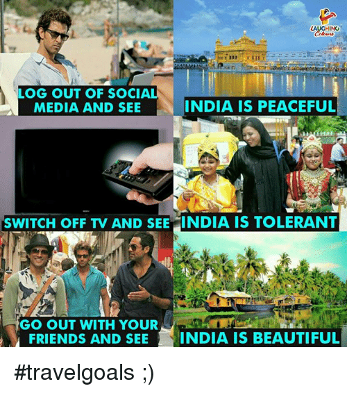 Beautiful, Friends, and India: AUGHING  LOG OUT OF SOCIA  MEDIA AND SEE  INDIA IS PEACEFUL  SWITCH OFF TV AND SEE INDIA IS TOLERANT  GO OUT WITH YOURCLET  FRIENDS AND SEEINDIA IS BEAUTIFUL #travelgoals ;)