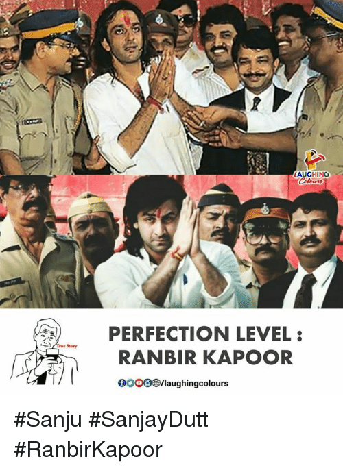 True, True Story, and Indianpeoplefacebook: AUGHING  PERFECTION LEVEL  True Story  RANBIR KAPOOR  GOOOlaughingcolours #Sanju #SanjayDutt #RanbirKapoor