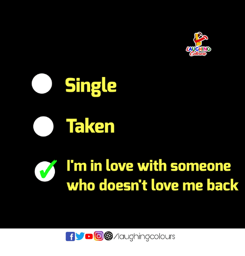 Love, Taken, and Indianpeoplefacebook: AUGHING  Single  O Taken  I'm in love with someone  who doesn't love me back  00) 3/laughingcolours