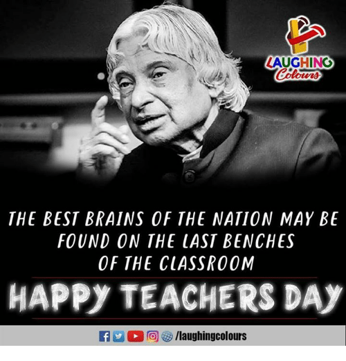 Brains, Best, and Classroom: AUGHING  THE BEST BRAINS OF THE NATION MAY BE  FOUND 0N THE LAST BENCHES  OF THE CLASSROOM  HAPPY TEACHERS DAY