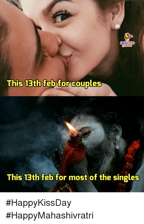 Singles, Indianpeoplefacebook, and For: AUGHING  This 13th feb for couples  This 13th feb for most of the singles #HappyKissDay #HappyMahashivratri
