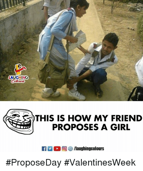 Girl, Indianpeoplefacebook, and How: AUGHING  THIS IS HOW MY FRIEND  PROPOSES A GIRL  R  0回參/laughingcolours #ProposeDay #ValentinesWeek