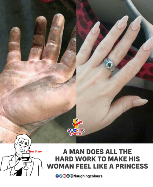 True, Work, and Princess: AUGHING  True Story  A MAN DOES ALL THE  HARD WORK TO MAKE HIS  WOMAN FEEL LIKE A PRINCESS  0000剼laughingcolours