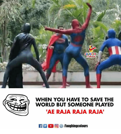 World, Indianpeoplefacebook, and The World: AUGHING  WHEN YOU HAVE TO SAVE THE  WORLD BUT SOMEONE PLAYED  AE RAJA RAJA RAJA