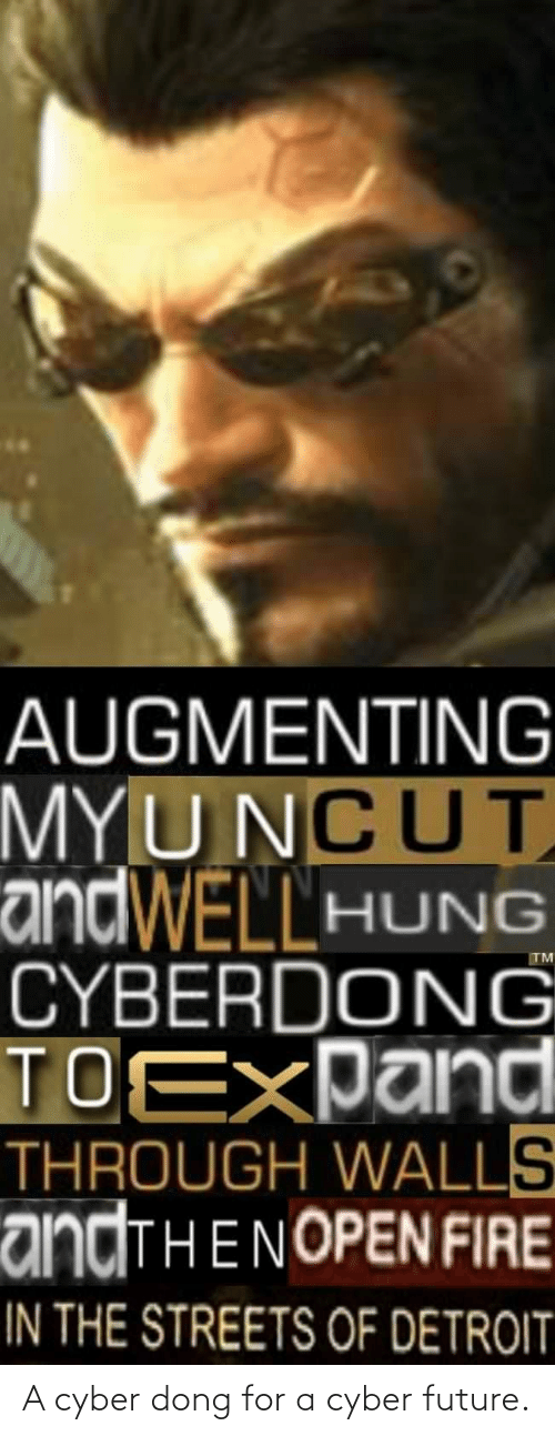 Augmenting: AUGMENTING  MYUNCUT  andWELLHUNG  CYBERDONG  TOEXPand  THROUGH WALLS  ANDTHENOPEN FIRE  IN THE STREETS OF DETROIT  TM A cyber dong for a cyber future.