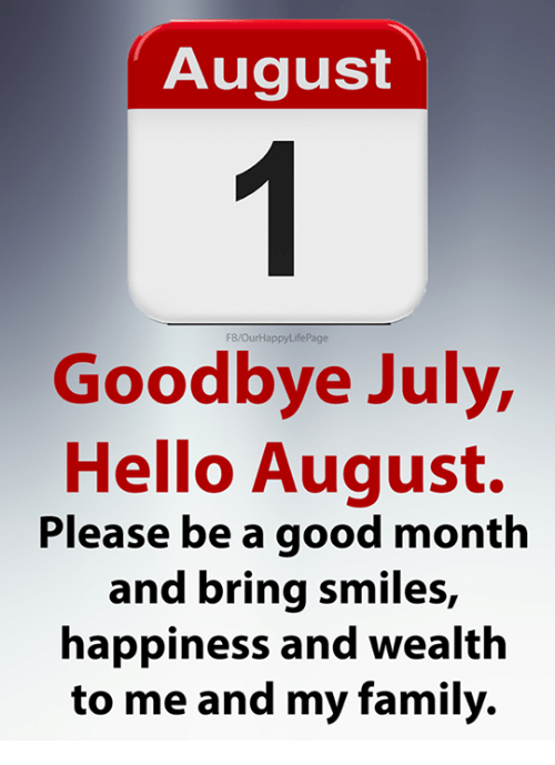 August FBOurHappyLifePage Goodbye July Hello August Please Be A Good Month  An.