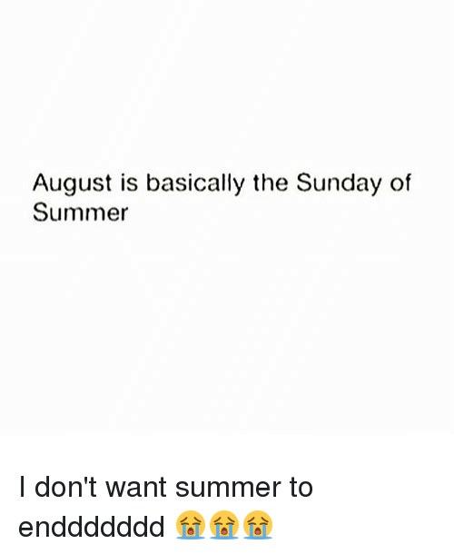 the sundays: August is basically the Sunday of  Summer I don't want summer to enddddddd 😭😭😭